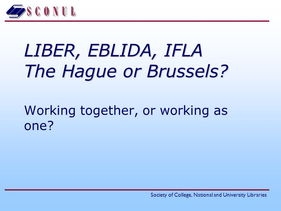 Society of College, National and University Libraries LIBER, EBLIDA, IFLA The Hague or Brussels.