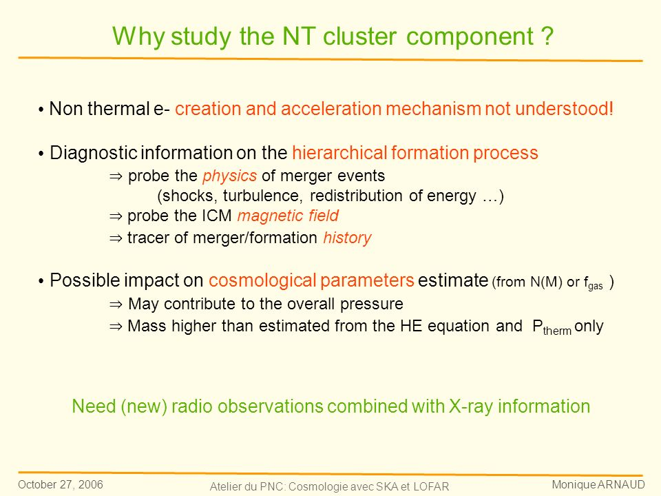 October 27, 2006 Monique ARNAUD Atelier du PNC: Cosmologie avec SKA et LOFAR Non thermal e- creation and acceleration mechanism not understood.
