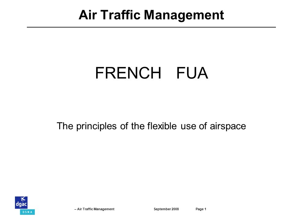 September 2008Page 1 – Air Traffic Management Air Traffic Management FRENCH FUA The principles of the flexible use of airspace