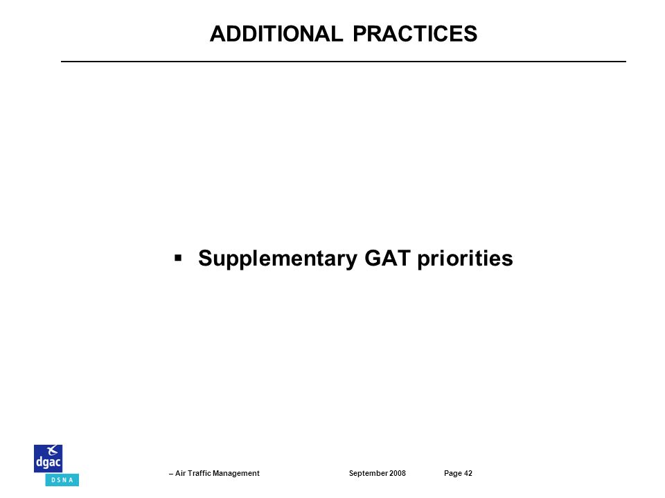 September 2008Page 42 – Air Traffic Management ADDITIONAL PRACTICES Supplementary GAT priorities