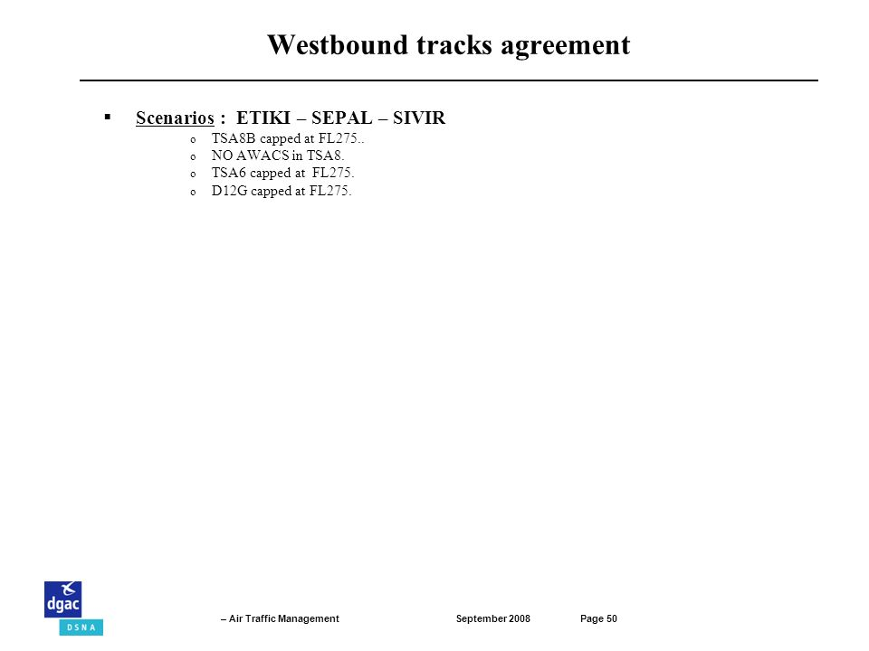 September 2008Page 50 – Air Traffic Management Westbound tracks agreement Scenarios : ETIKI – SEPAL – SIVIR o TSA8B capped at FL275..