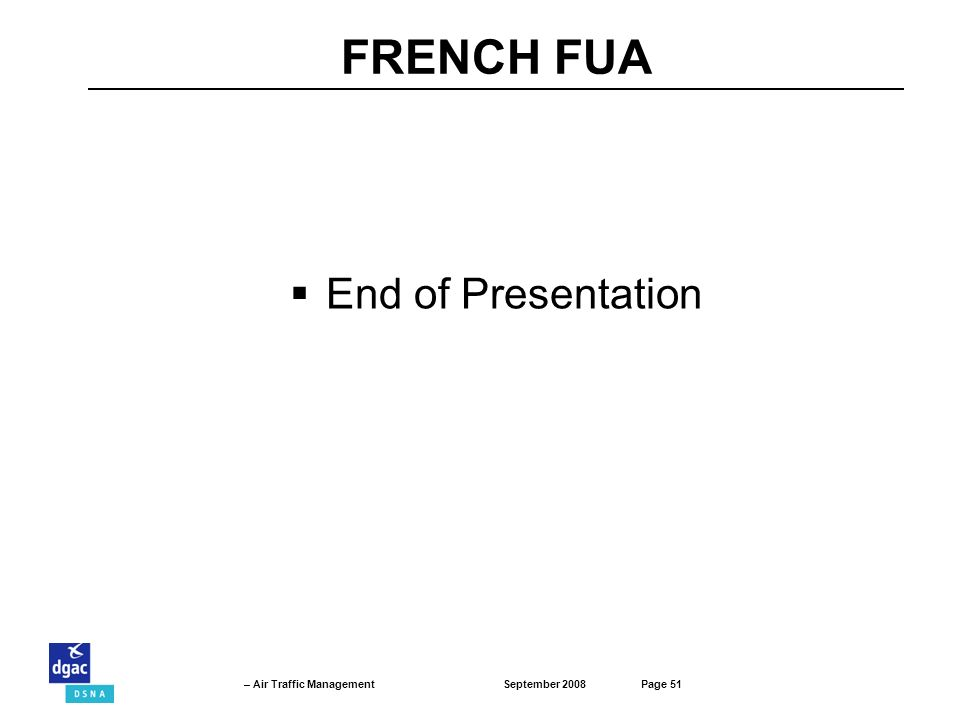 September 2008Page 51 – Air Traffic Management FRENCH FUA End of Presentation