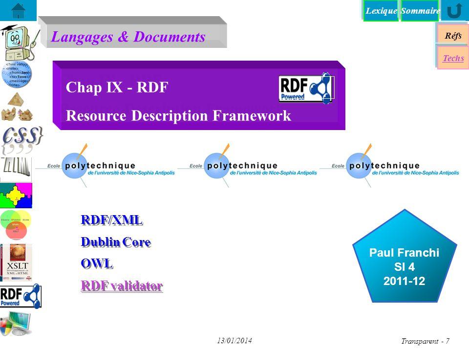 Langages & Documents Réfs Paul Franchi SI 4 2011-12 Techs Sommaire...... 13/01/2014 Transparent - 7 Chap IX - RDF Resource Description Framework RDF/X