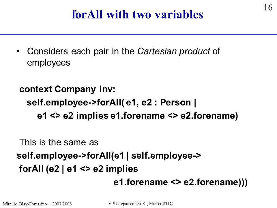 16 Mireille Blay-Fornarino – 2007/2008 EPU département SI, Master STIC forAll with two variables Considers each pair in the Cartesian product of emplo