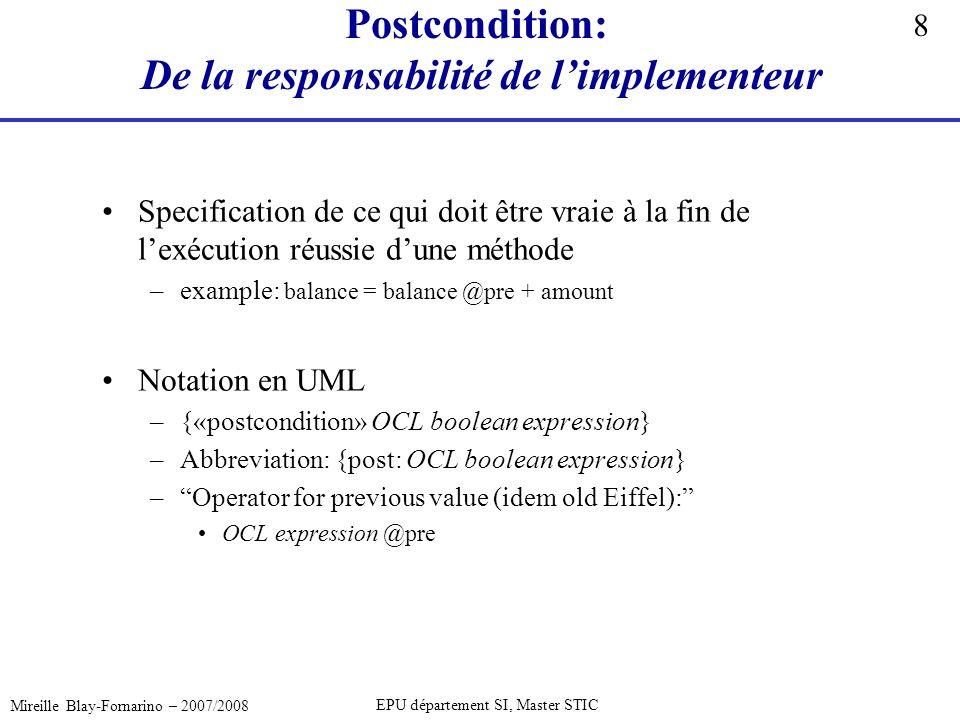 8 Mireille Blay-Fornarino – 2007/2008 EPU département SI, Master STIC Postcondition: De la responsabilité de limplementeur Specification de ce qui doi