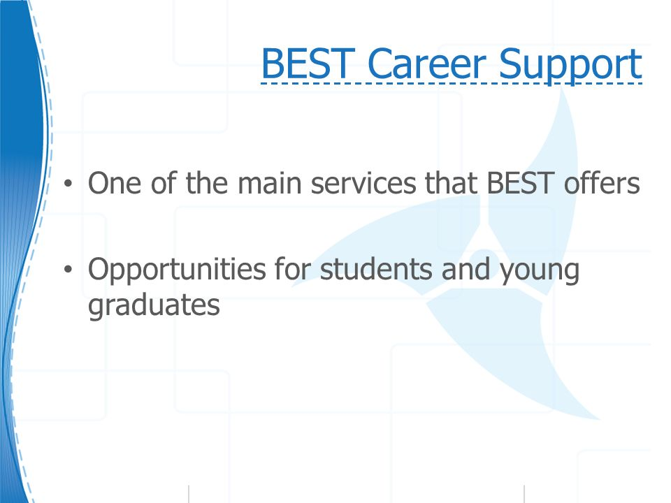 BEST Career Support One of the main services that BEST offers Opportunities for students and young graduates