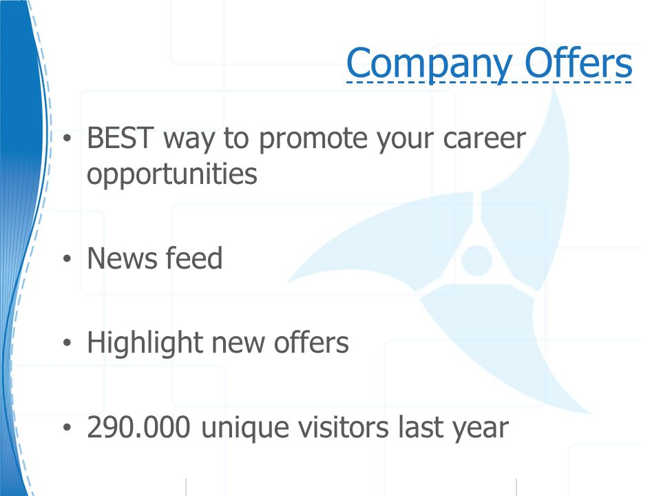 Company Offers BEST way to promote your career opportunities News feed Highlight new offers 290.000 unique visitors last year