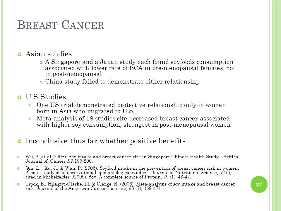 B REAST C ANCER Asian studies A Singapore and a Japan study each found soyfoods consumption associated with lower rate of BCA in pre-menopausal female