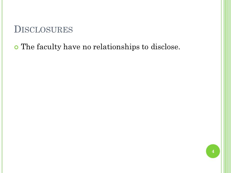 D ISCLOSURES The faculty have no relationships to disclose. 4