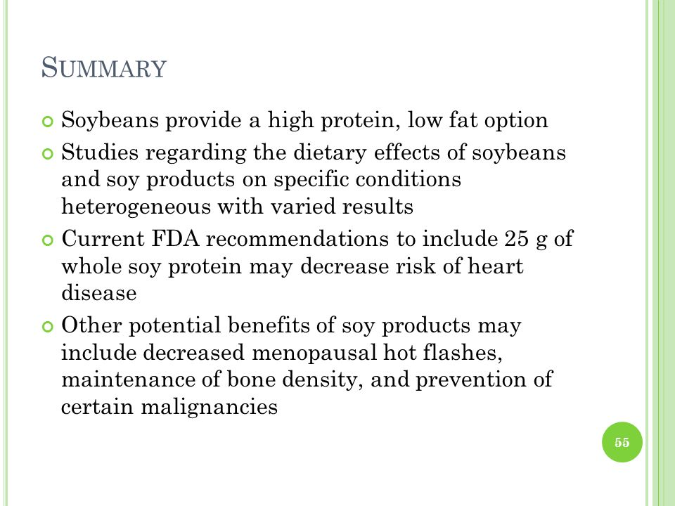 S UMMARY Soybeans provide a high protein, low fat option Studies regarding the dietary effects of soybeans and soy products on specific conditions het