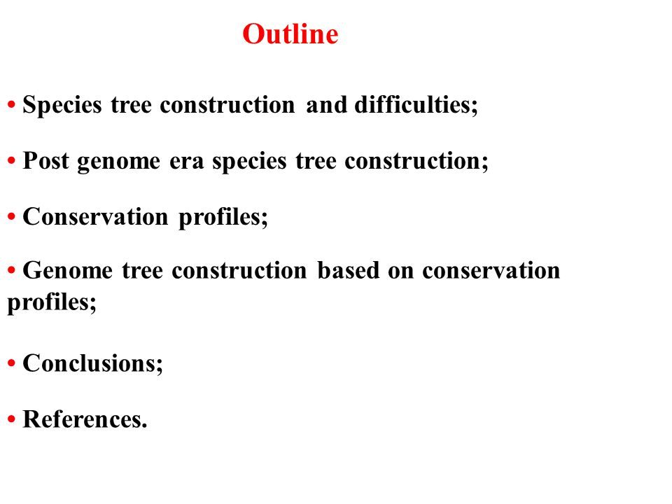 Species tree construction and difficulties; Post genome era species tree construction; Genome tree construction based on conservation profiles; Outlin