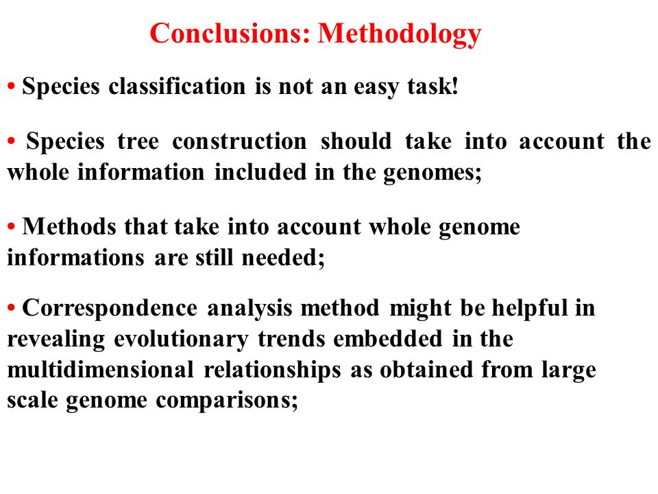 Conclusions: Methodology Species classification is not an easy task! Methods that take into account whole genome informations are still needed; Corres