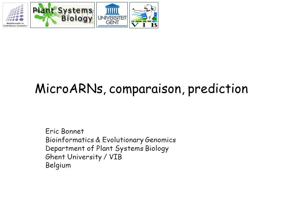 MicroARNs, comparaison, prediction Eric Bonnet Bioinformatics & Evolutionary Genomics Department of Plant Systems Biology Ghent University / VIB Belgi