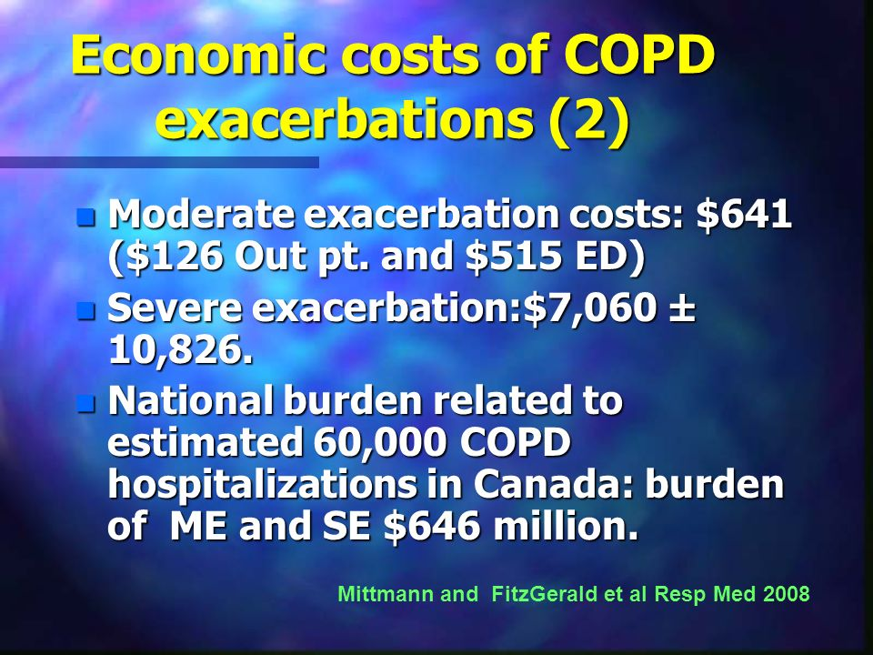 Economic costs of COPD exacerbations (2) n Moderate exacerbation costs: $641 ($126 Out pt. and $515 ED) n Severe exacerbation:$7,060 ± 10,826. n Natio