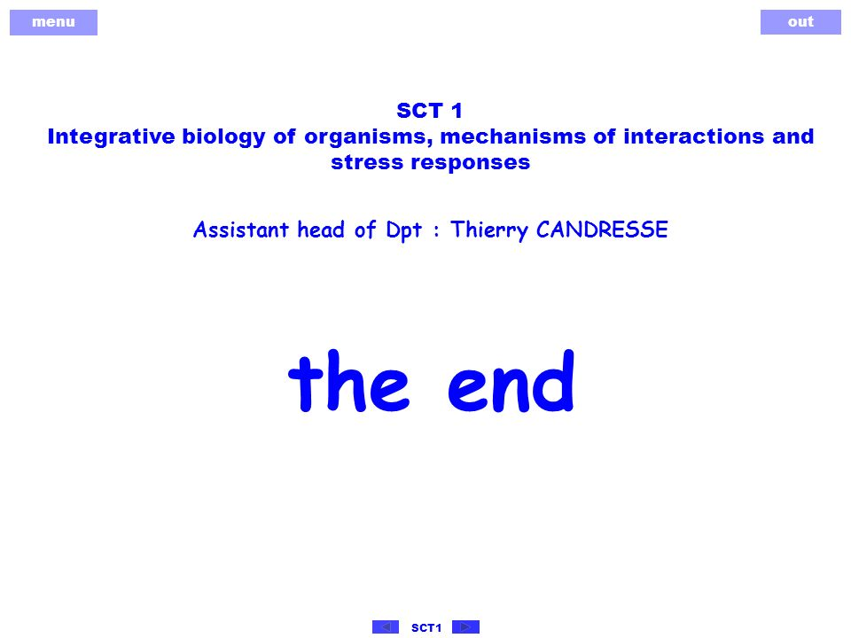 menu out SCT1 the end SCT 1 Integrative biology of organisms, mechanisms of interactions and stress responses Assistant head of Dpt : Thierry CANDRESSE