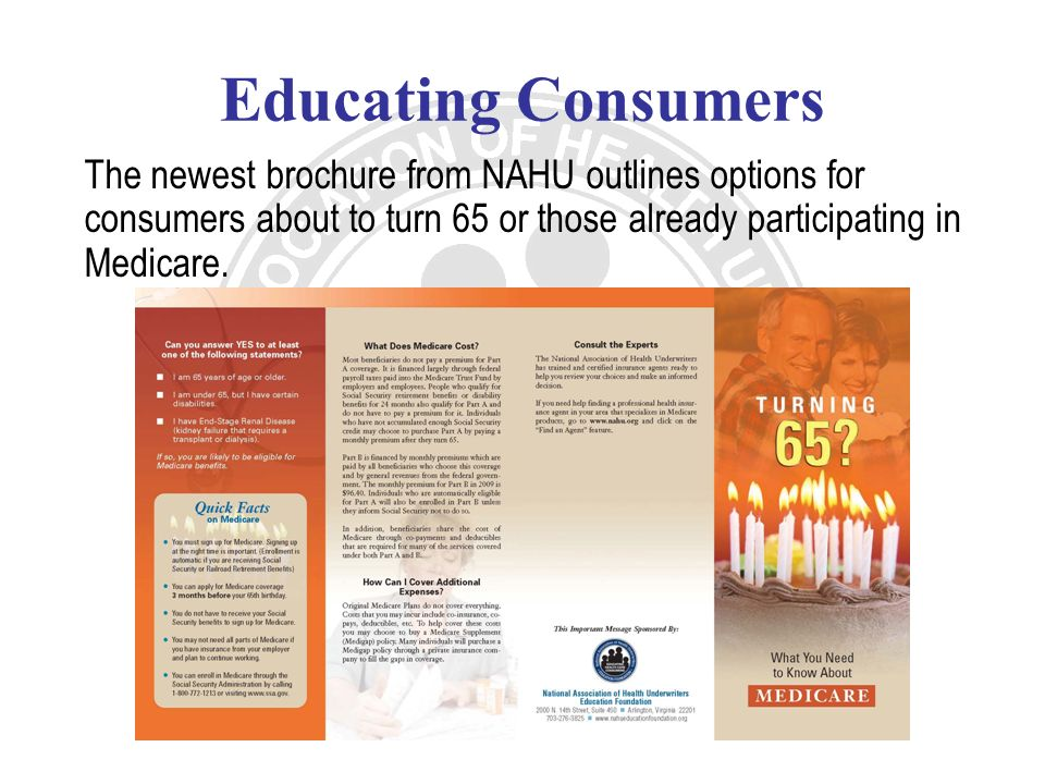 Educating Consumers The newest brochure from NAHU outlines options for consumers about to turn 65 or those already participating in Medicare.