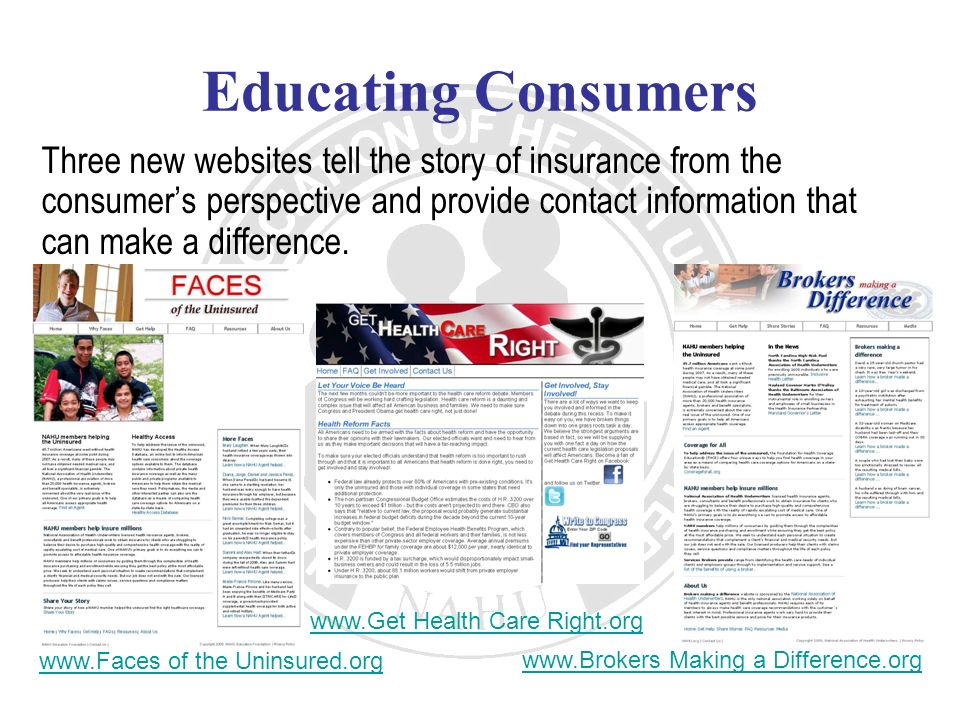 Educating Consumers Three new websites tell the story of insurance from the consumers perspective and provide contact information that can make a difference.