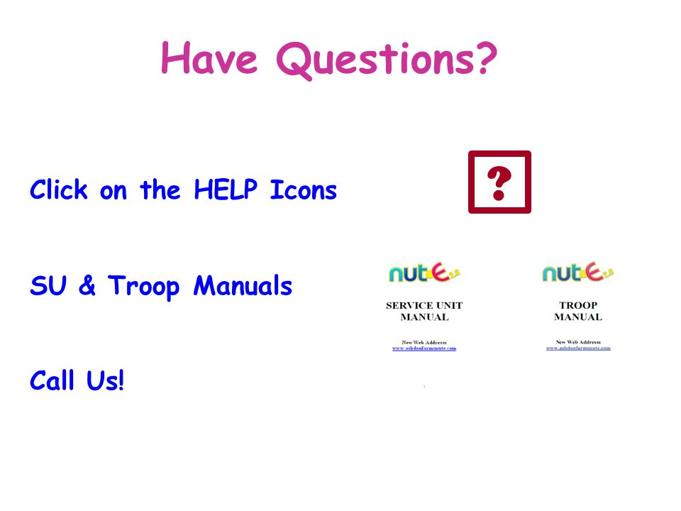 Have Questions Click on the HELP Icons SU & Troop Manuals Call Us!