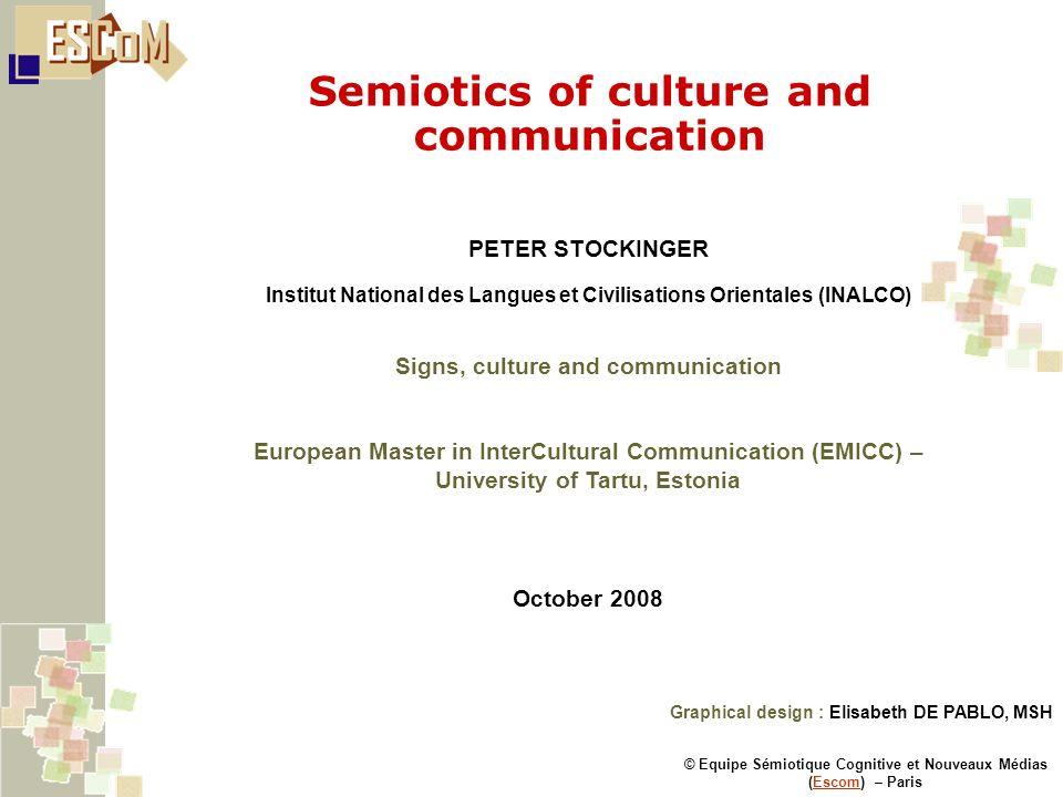 Semiotics of culture and communication © Equipe Sémiotique Cognitive et Nouveaux Médias (Escom) – ParisEscom PETER STOCKINGER Institut National des La