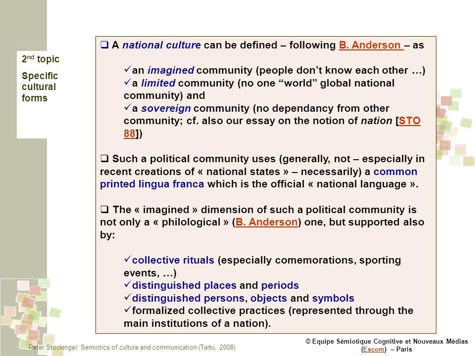 © Equipe Sémiotique Cognitive et Nouveaux Médias (Escom) – ParisEscom 2 nd topic Specific cultural forms A national culture can be defined – following