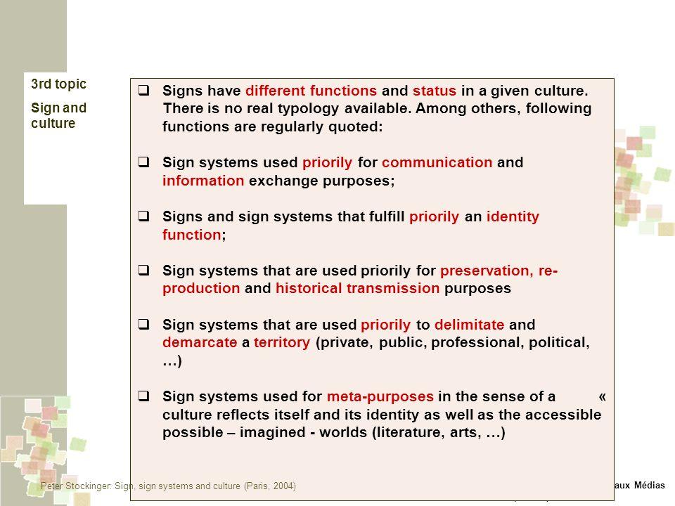 © Equipe Sémiotique Cognitive et Nouveaux Médias (Escom) – ParisEscom 3rd topic Sign and culture Signs have different functions and status in a given culture.