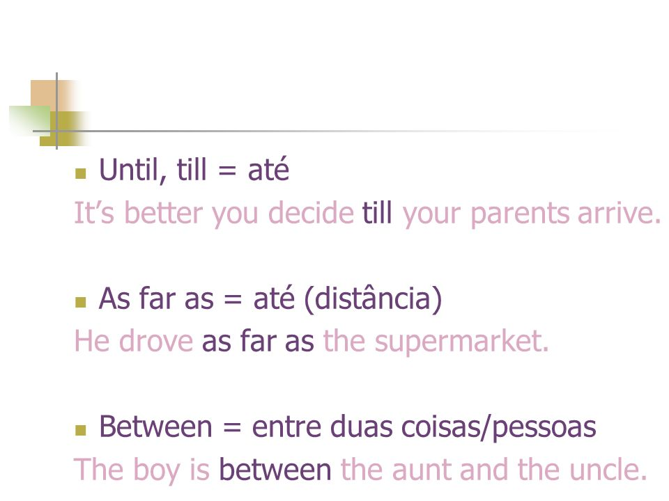 Until, till = até Its better you decide till your parents arrive.