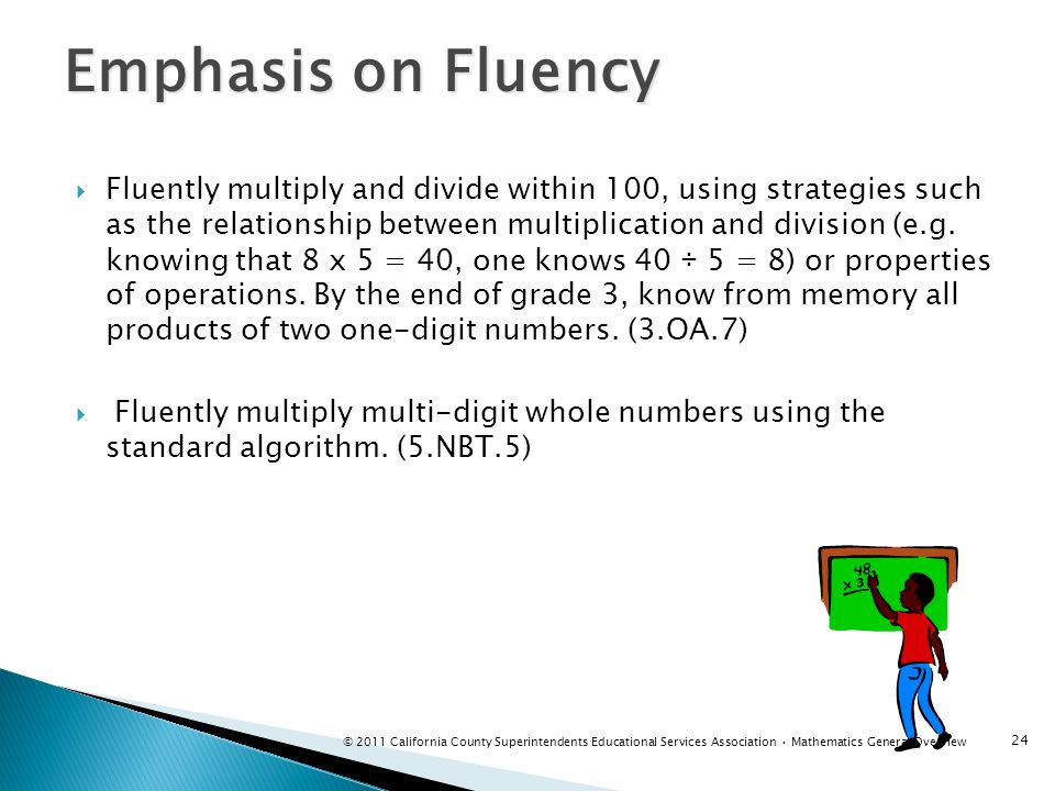 Emphasis on Fluency Fluently multiply and divide within 100, using strategies such as the relationship between multiplication and division (e.g. knowi