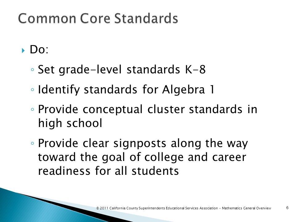 Do: Set grade-level standards K-8 Identify standards for Algebra 1 Provide conceptual cluster standards in high school Provide clear signposts along t