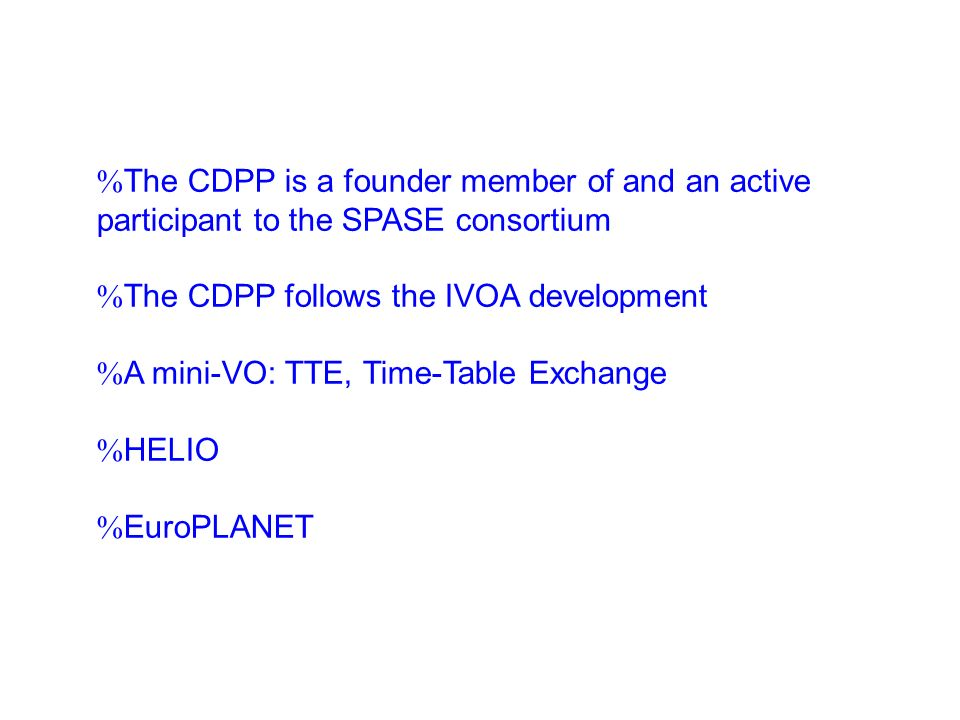 %The CDPP is a founder member of and an active participant to the SPASE consortium %The CDPP follows the IVOA development %A mini-VO: TTE, Time-Table Exchange %HELIO %EuroPLANET