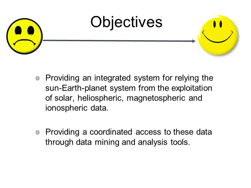 Objectives Providing an integrated system for relying the sun-Earth-planet system from the exploitation of solar, heliospheric, magnetospheric and ionospheric data.