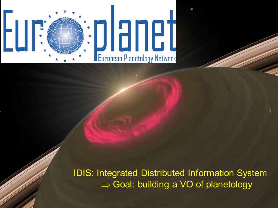 IDIS: Integrated Distributed Information System Goal: building a VO of planetology