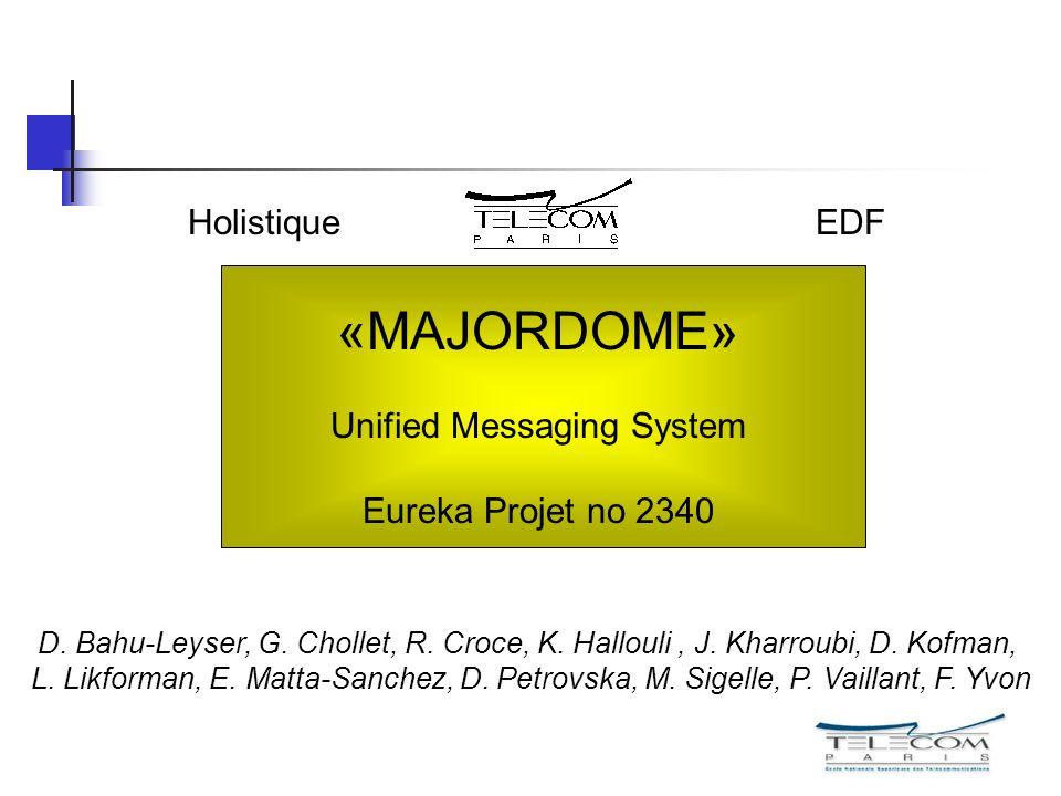 «MAJORDOME» Unified Messaging System Eureka Projet no 2340 EDFHolistique D. Bahu-Leyser, G. Chollet, R. Croce, K. Hallouli, J. Kharroubi, D. Kofman, L