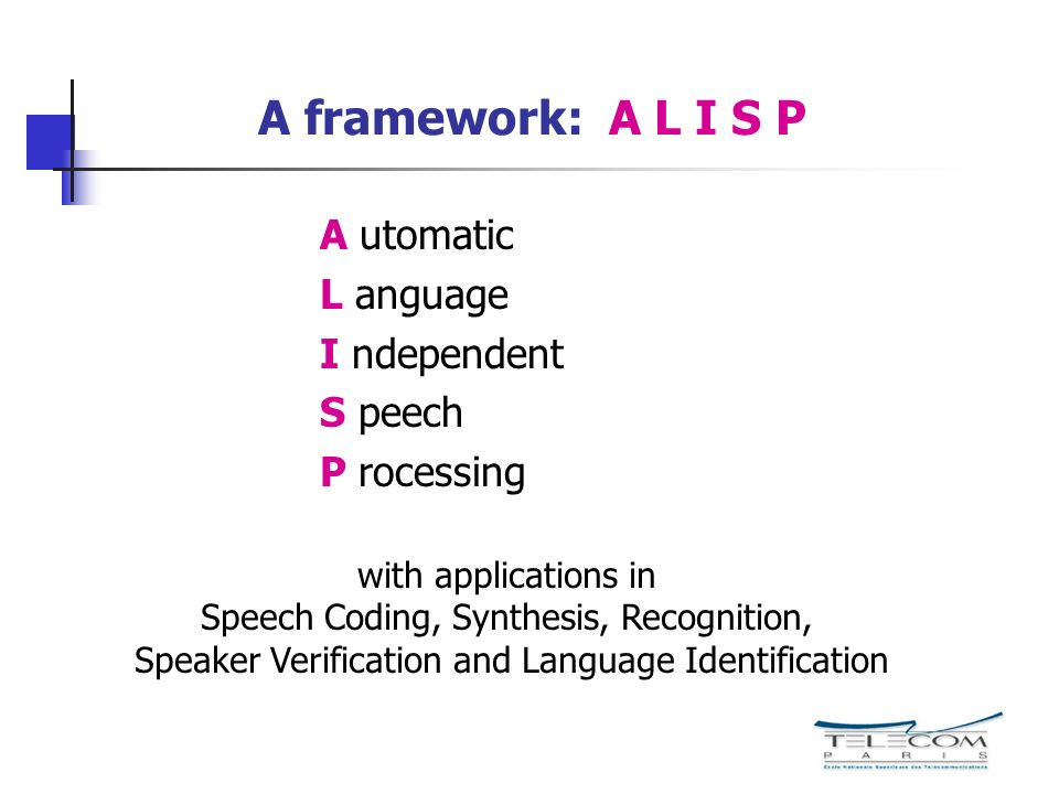 A framework: A L I S P A utomatic L anguage I ndependent S peech P rocessing with applications in Speech Coding, Synthesis, Recognition, Speaker Verif