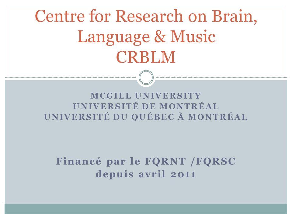 MCGILL UNIVERSITY UNIVERSITÉ DE MONTRÉAL UNIVERSITÉ DU QUÉBEC À MONTRÉAL Financé par le FQRNT /FQRSC depuis avril 2011 Centre for Research on Brain, L