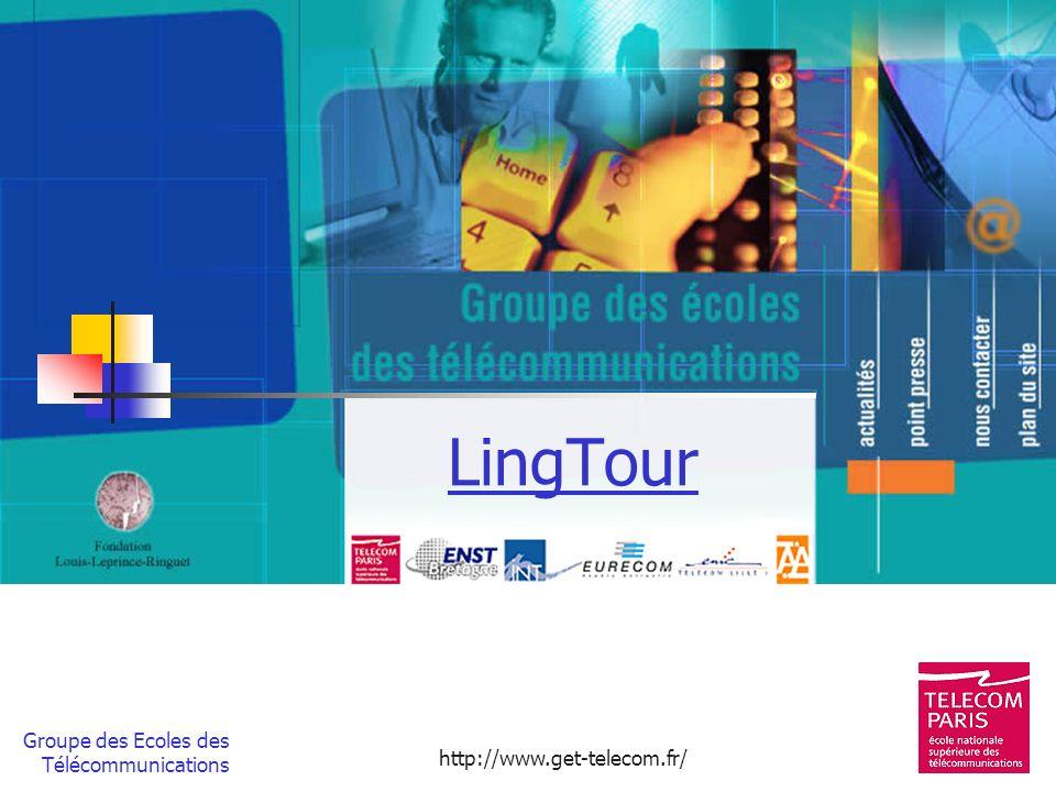 Groupe des Ecoles des Télécommunications http://www.get-telecom.fr/ LingTour