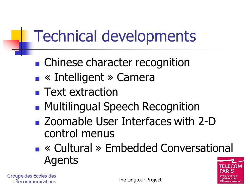 Groupe des Ecoles des Télécommunications The Lingtour Project Technical developments Chinese character recognition « Intelligent » Camera Text extract
