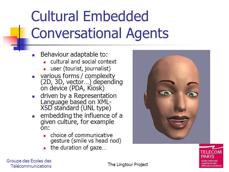 Groupe des Ecoles des Télécommunications The Lingtour Project Cultural Embedded Conversational Agents Behaviour adaptable to: cultural and social cont