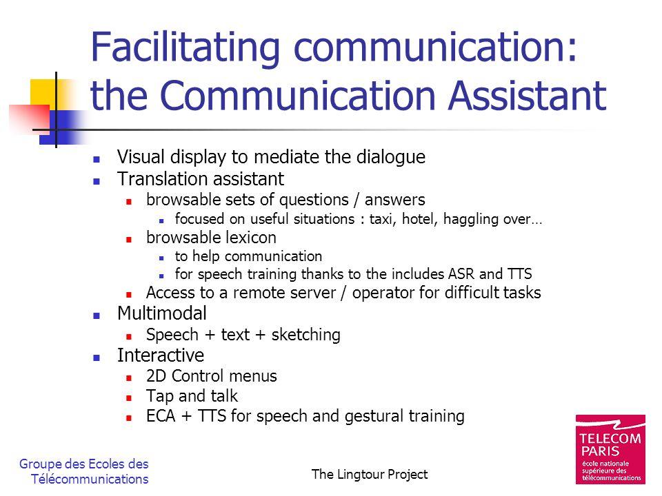 Groupe des Ecoles des Télécommunications The Lingtour Project Facilitating communication: the Communication Assistant Visual display to mediate the di