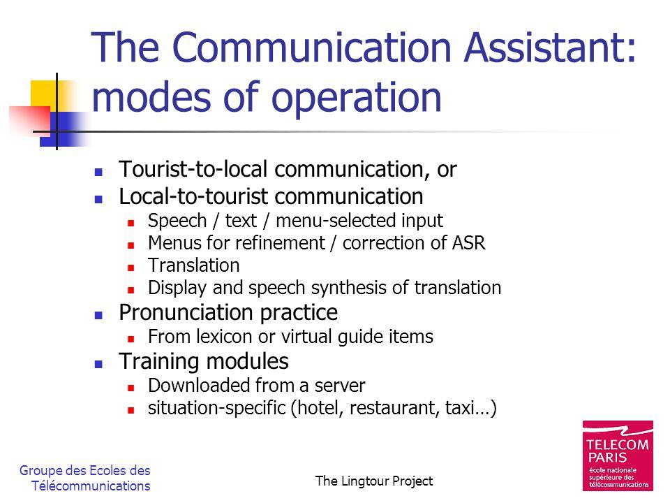 Groupe des Ecoles des Télécommunications The Lingtour Project The Communication Assistant: modes of operation Tourist-to-local communication, or Local