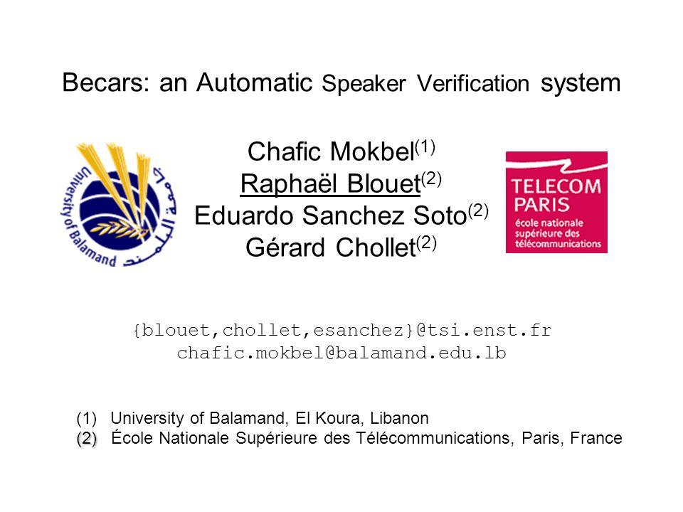 Becars: an Automatic Speaker Verification system Chafic Mokbel (1) Raphaël Blouet (2) Eduardo Sanchez Soto (2) Gérard Chollet (2) (1) (1)University of