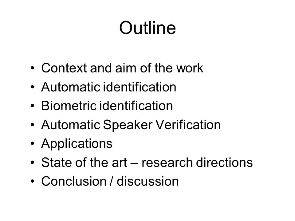 Outline Context and aim of the work Automatic identification Biometric identification Automatic Speaker Verification Applications State of the art – r