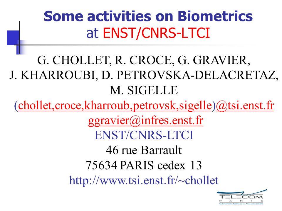 Some activities on Biometrics at ENST/CNRS-LTCI G. CHOLLET, R. CROCE, G. GRAVIER, J. KHARROUBI, D. PETROVSKA-DELACRETAZ, M. SIGELLE (chollet,croce,kha