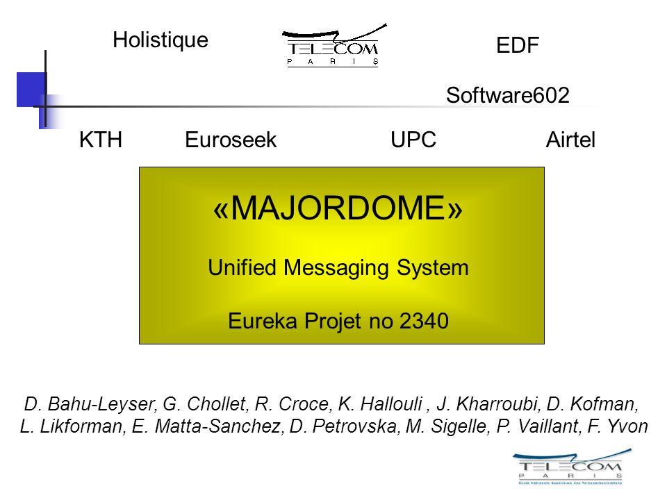 «MAJORDOME» Unified Messaging System Eureka Projet no 2340 EDF Holistique D. Bahu-Leyser, G. Chollet, R. Croce, K. Hallouli, J. Kharroubi, D. Kofman,