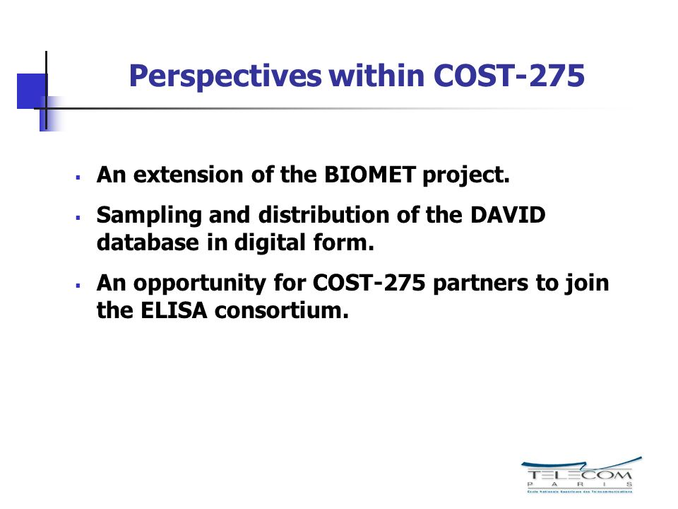 Perspectives within COST-275 An extension of the BIOMET project. Sampling and distribution of the DAVID database in digital form. An opportunity for C
