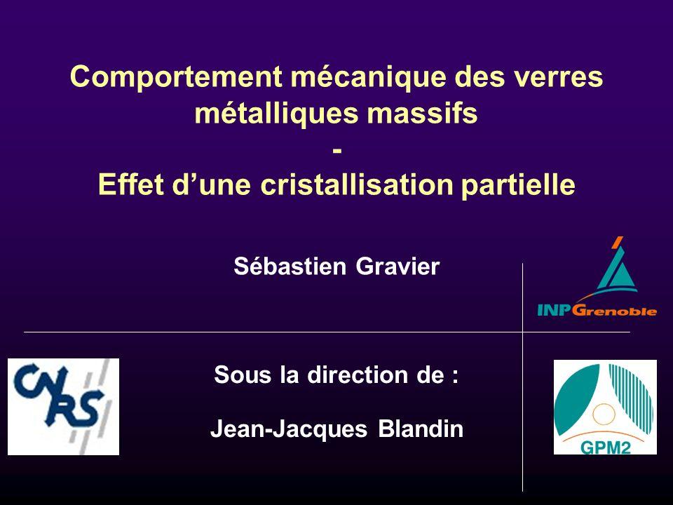 Comportement mécanique des verres métalliques massifs - Effet dune cristallisation partielle Sous la direction de : Jean-Jacques Blandin Sébastien Gra