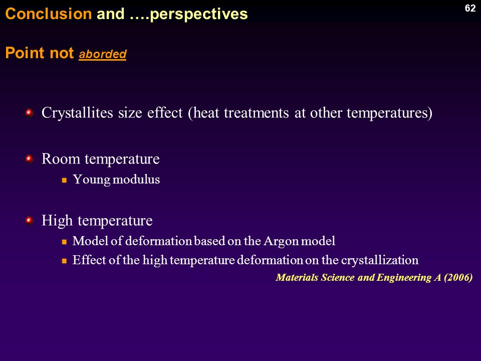 62 Conclusion and ….perspectives Crystallites size effect (heat treatments at other temperatures) Room temperature Young modulus High temperature Mode