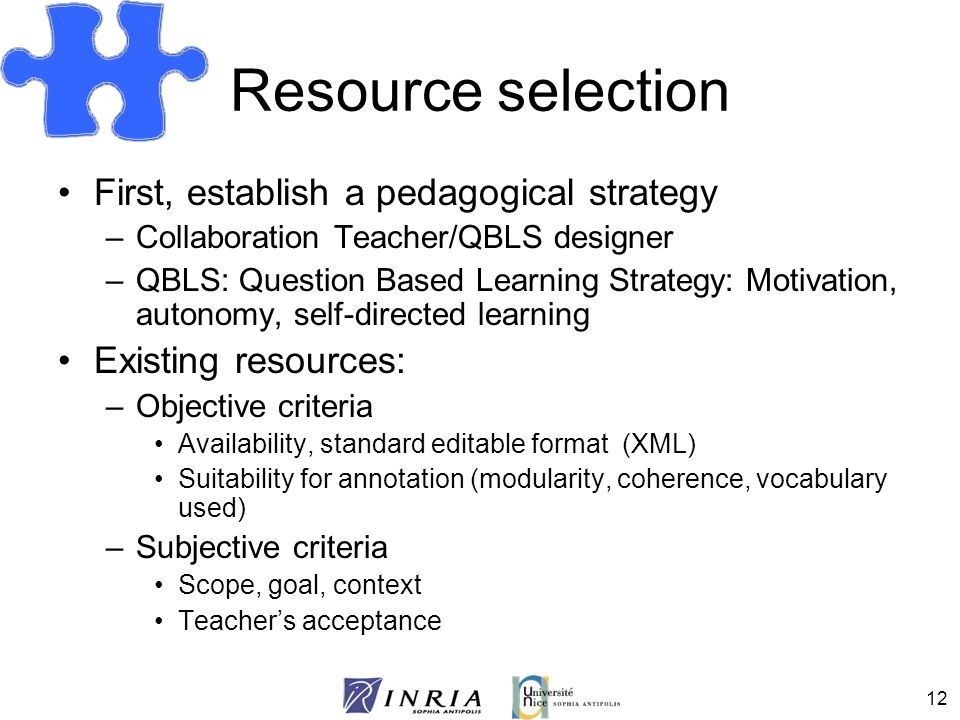 12 Resource selection First, establish a pedagogical strategy –Collaboration Teacher/QBLS designer –QBLS: Question Based Learning Strategy: Motivation