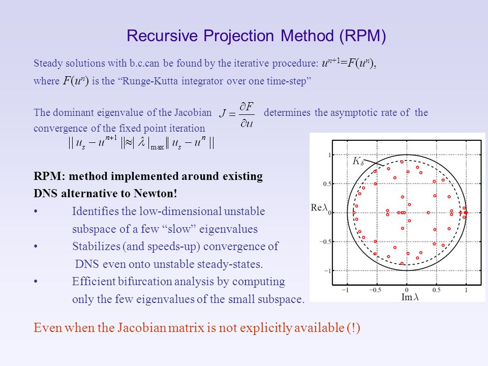 Recursive Projection Method (RPM) Steady solutions with b.c.can be found by the iterative procedure: u n+1 =F(u n ), where F(u n ) is the Runge-Kutta