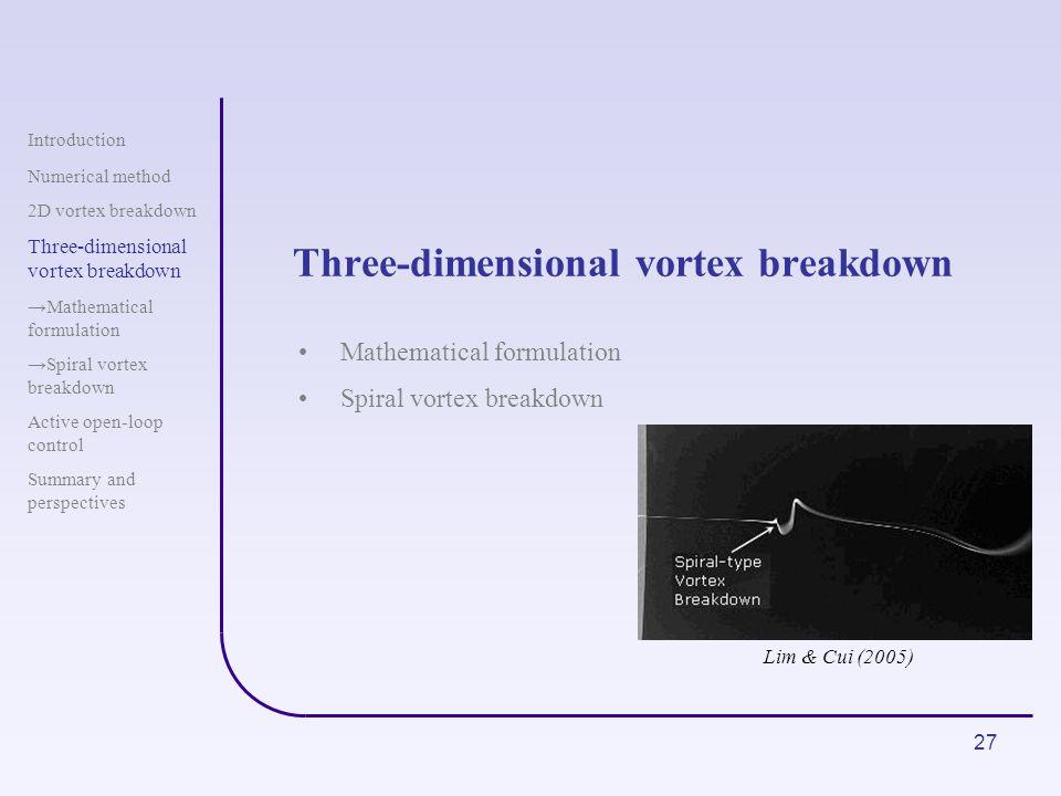 27 Introduction Numerical method 2D vortex breakdown Three-dimensional vortex breakdown Mathematical formulation Spiral vortex breakdown Active open-l