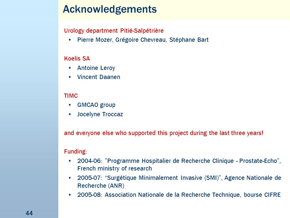 44 Acknowledgements Urology department Pitié-Salpétrière Pierre Mozer, Grégoire Chevreau, Stéphane Bart Koelis SA Antoine Leroy Vincent Daanen TIMC GM